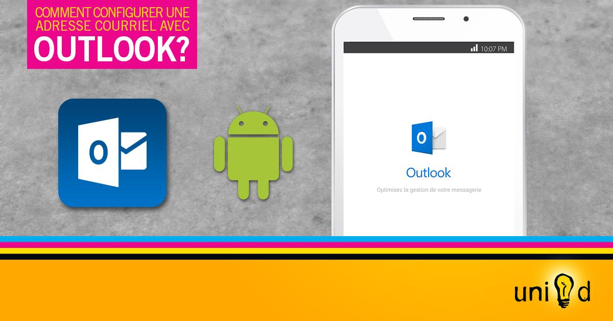 Uni-d - Comment configurer une adresse courriel avec Outlook sur Android?